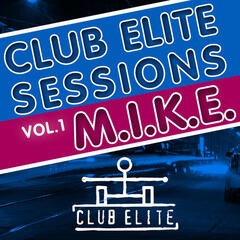 Club Elite Sessions, Vol. 1 (Mixed and Compiled By M.I.K.E.)