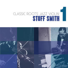 Classic Roots Jazz Violin: Stuff Smith Vol. 1