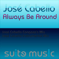 Always Be Around (Jose Cabello Mixes)