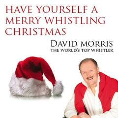 Have Yourself A Merry Whistling Christmas