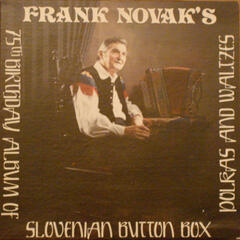 Frank Novak's Slovenian Button Box: 75th Birthday Album of Polkas and Waltzes