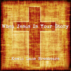 When Jesus Is Your Story
