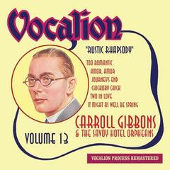 Carroll Gibbons & The Savoy Hotel Orpheans, Vol. 13 - Rustic Rhapsody