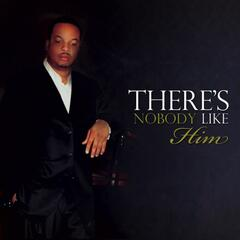 There's Nobody Like Him - Single