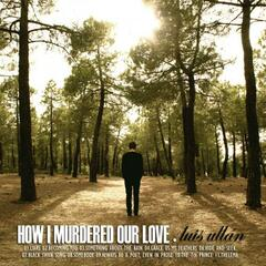 How I Murdered Our Love