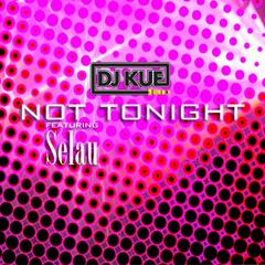 Not Tonight (feat. Selau)