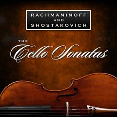 Rachmaninov and Shostakovich - The Cello Sonatas