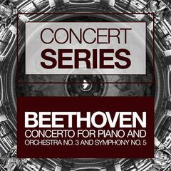 Concert Series: Beethoven - Concerto for Piano and Orchestra No. 3 and Symphony No. 5