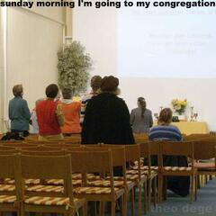 Sunday morning I am going to my congregation