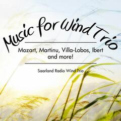 Music for Wind Trio: Mozart, Martinu, Villa-Lobos, Ibert and more