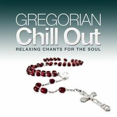 Gregorian Chill Out - Relaxing Chants for the Soul