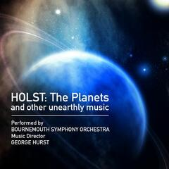 Holst: The Planets and Other Unearthly Music