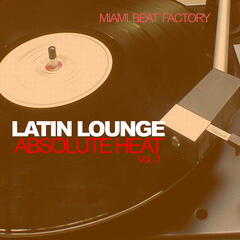 Latin Lounge - Absolute Heat Vol. 3