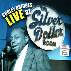 Curley Bridges Live at the Silver Dollar Room