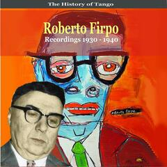 The History of Tango / Roberto Firpo & His Orchestra / Recordings 1930 - 1940