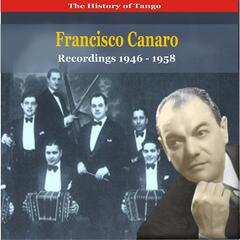 The History of Tango / Francisco Canaro & His Orchestra / Recordings 1946 - 1958