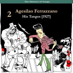 Agesilao Ferrazzano, His Tangos, Vol. 2 (1927 Recordings)