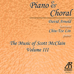 Piano & Choral: The Music of Scott McClain, Vol. 3