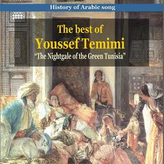 The Best of Youssef Temimi / History of Arabic Song / The Nightgale of Green Tunisia