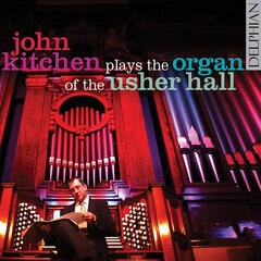 John Kitchen plays the Organ of the Usher Hall