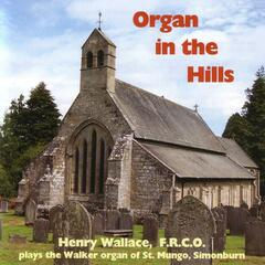 The Organ In The Hills - Henry Wallace Plays The Simonburn Walker Organ