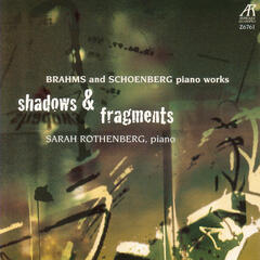 Shadows & Fragments - Brahms and Schoenberg Piano Works