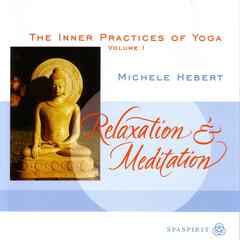 Relaxation & Meditaion, The Inner Practices Of Yoga Volume 1