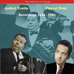 Anibal Troilo & Floreal Ruiz, Recordings 1944 - 1949