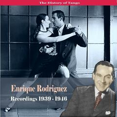 The History of Tango / Enrique Rodriguez - Recordings 1939-1946