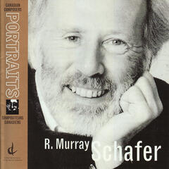 Canadian Composers Portraits: R. Murray Schafer