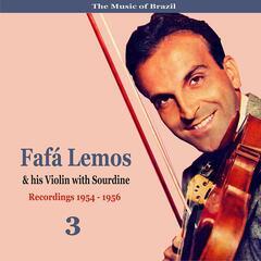 The Music of Brazil: Fafa Lemos & His Violin with Sourdine, Volume 3 - Recordings 1954 - 1958