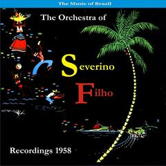The Music of Brazil / Severino Filho and His Orchestra / Recordings 1958