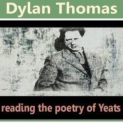 Dylan Thomas Reading the Poetry of William Butler Yeats