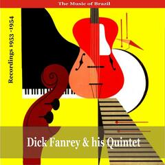The Music of Brazil: Dick Farney & His Quintet - Recordings 1953 - 1954