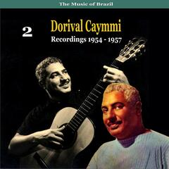 The Music of Brazil: Dorival Caymmi, Volume 2 - Recordings 1954 - 1957
