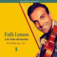 The Music of Brazil: Fafa Lemos & His Violin with Sourdine, Volume 1 - Recordings 1955 - 1957
