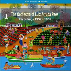 The Music of Brazil: The Orchestra of Luiz Arruda Paes, Volume 1  - Recordings 1957 - 1958