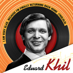 Eduard Khil «I am very glad, because I'm finally returning back home (Trololo)»