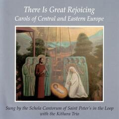 There Is Great Rejoicing: Carols Of Central and Eastern Europe