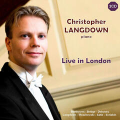 Live in London - Christopher Langdown Performs Works By Beethoven, Debussy, Satie, et al