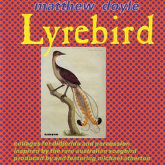 Lyrebird: Collages for Didjeridu and Percussion