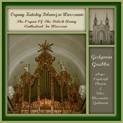 Alexandre Guilmant - 5th Symphony. The Organ Music from of the Polish Army Cathedral in Warsaw.