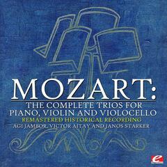 Mozart: The Complete Trios for Piano, Violin and Violocello (Remastered Historical Recording)