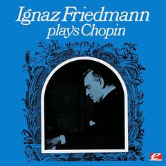 Ignaz Friedmann Plays Chopin (Remastered Historical Recording)