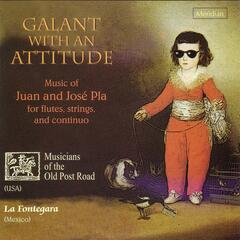 Pla: Galant with an Attitude - Music of Juan and José Pla for flutes, strings, and continuo