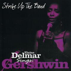 Strike Up The Band - Elaine Delmar Sings George Gershwin