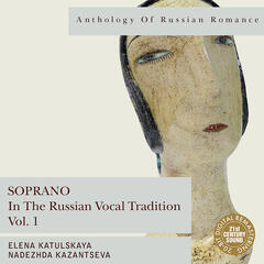 Anthology of Russian Romance: Soprano in the Russian Vocal Tradition, Vol. 1