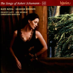 Robert Schumann: The Songs of Robert Schumann, Vol. 10 – Kate Royal