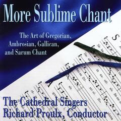 More Sublime Chant: The Art of Gregorian, Ambrosian, Gallican, and Sarum Chant