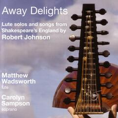 Robert Johnson: Away Delights - Lute Solos And Songs From Shakespeare's England